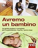 Avremo un bambino. La guida pratica e completa per la gravidanza, il parto, i primi mesi