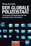 Der globale Polizeistaat: Terrorangst, Sicherheitswahn und das Ende unserer Freiheiten