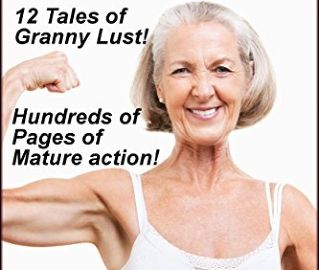 Gilf A Mania 12 Tales Of Granny Lust Gilfs Ebook Francis Gonz Jaimie Blane Gil F Lover Amazon Co Uk Kindle Store