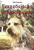 Französische Schäferhunde Heute: Bauceron, Briard, Berger de Picardie und Berger de Pyrenees (Das besondere Hundebuch)