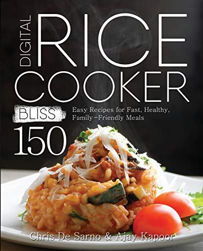 Digital Rice Cooker Bliss: 150 Easy Recipes for Fast, Healthy, Family-Friendly Meals