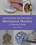 Maintaining and Repairing Mechanical Watches: A Practical Guide