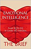 Emotional Intelligence: From IQ to EQ in Under 60 Minutes (English Edition)