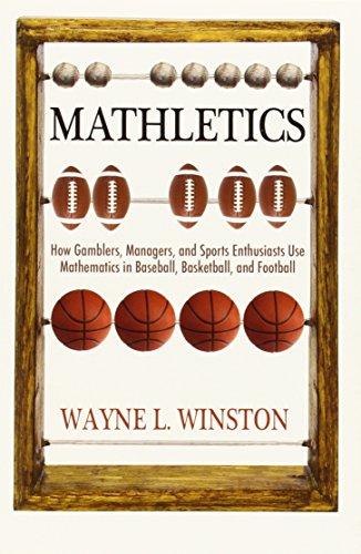 Mathletics - How Gamblers, Managers, and Sports Enthusiasts Use Mathematics in Baseball, Basketball, and Football