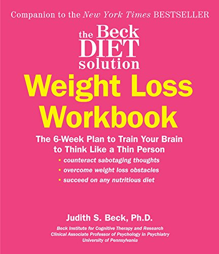 The Beck Diet Solution Weight Loss Workbook: The 6-Week Plan to Train Your Brain to Think Like a Thin Person (eBook Original)