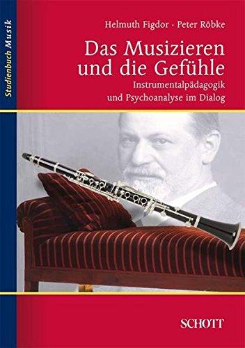 Das Musizieren und die Gefühle: Instrumentalpädagogik und Psychoanalyse im Dialog (Studienbuch Musik)