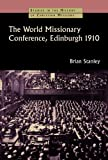 The World Missionary Conference: Edinburgh 1910 (Studies in the History of Christian Missions)
