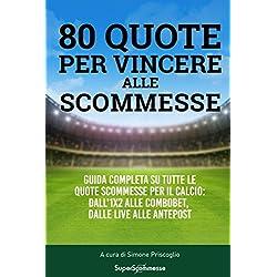 80 quote per vincere alle scommesse: Guida completa su tutte le quote scommesse per il calcio: dall' 1x2 alle combobet, dalle live alle antepost