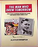 "Man Who Drew Tomorrow: How Frank Hampson Created ""Dan Dare"", the World's Best Comic Strip"