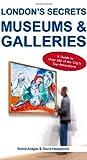 London's Secrets: Museums & Galleries by Robbi Atilgan (2013-07-16)