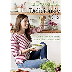 Deliciously Ella: Genial gesundes Essen für ein glückliches Leben
