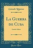 La Guerra de Cuba: Estudio Militar (Classic Reprint)