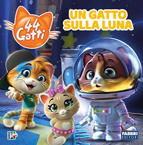 Un gatto sulla luna. 44 gatti. Storybook. Ediz. a colori