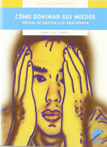 Cómo dominar sus miedos: vencer el pánico y la agorafóbia (Guías de autoayuda)