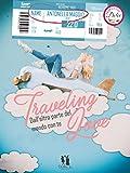 Traveling love: Dall'altra parte del mondo con te