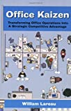 Office Kaizen: Transforming Office Operations into Strategic Competitive Advantage