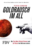 Goldrausch im All: Wie Elon Musk, Richard Branson und Jeff Bezos den Weltraum erobern – Silicon Valley, NewSpace und die Zukunft der Menschheit