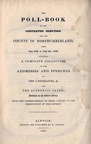 The Poll-Book [Poll Book] of the Contested Election for the County of Northumberland from June 20th to July 6th 1826