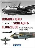 Bomber und Schlachtflugzeuge: Deutsche Luftwaffe 1935-1945