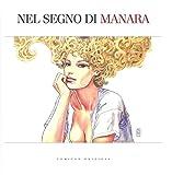 Nel segno di Manara. Catalogo della mostra (Bologna, 22 settembre 2017-21 gennaio 2018). Ediz. a colori