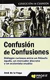 Confusión de confusiones: Diálogos curiosos entre un filósofo agudo, un mercader discreto y un accionista erudito