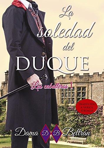 La soledad del Duque (Los Caballeros 1) de Dama Beltrán