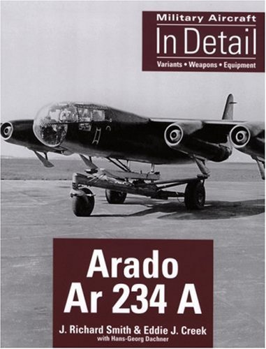 Arado Ar 234 A (Military Aircraft in Detail) 1st edition by Smith, Richard (2006) Paperback