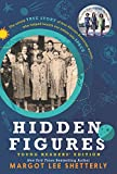 Hidden Figures Young Readers' Edition: The Untold True Story of Four African-American Women Who Helped Launch Our Nation Into Space