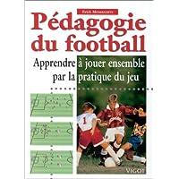 Pedagogie du football. Apprendre a jouer ensemble par la pratique du jeu