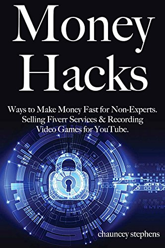 Money Hacks: Ways to Make Money Fast for Non-Experts. Selling Fiverr Services & Recording Video Games for YouTube.