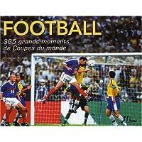 Football : 365 Grands moments de Coupes du monde