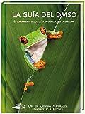 La Guía del DMSO: El conocimiento oculto de la naturaleza para la sanacíones