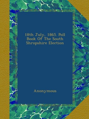 18th July, 1865. Poll Book Of The South Shropshire Election