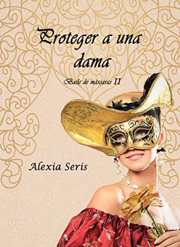 Proteger a una dama (Baile de máscaras nº 2) de Alexia Seris