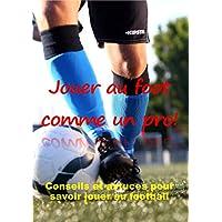 Jouer au foot comme un pro!: edition revue et corrigee par l'auteur.