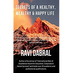 Secrets of a Healthy, Wealthy & Happy Life: Learned from Himalayan yogis, ashram gurus and from experiences shared by famous personalities (Materialism Versus Spiritualism)