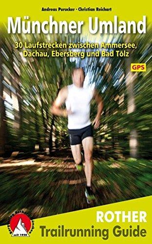 Trailrunning Guide Münchner Umland: 30 Laufstrecken zwischen Ammersee, Dachau, Ebersberg und Bad Tölz. Mit GPS-Daten