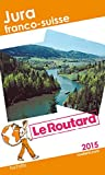 Guide du Routard Jura franco-suisse 2015