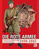 Die Rote Armee: Uniformen, Ausrüstung und Bewaffnung  1939-1945