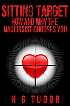 Sitting Target: How and Why the Narcissist Chooses You by [Tudor, H G]
