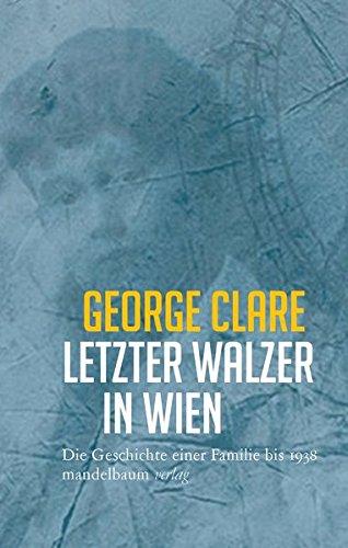 Letzter Walzer in Wien: Die Geschichte einer Familie bis 1938
