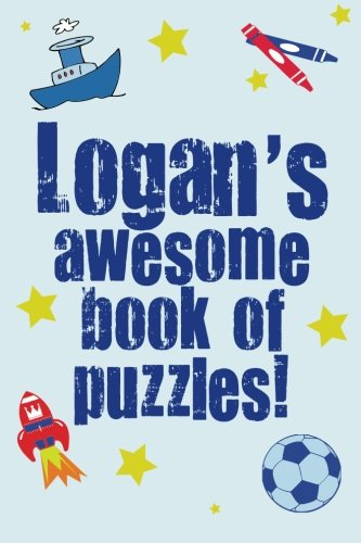 Logan's Awesome Book of Puzzles!: Children's Puzzle Book Containing 20 Unique Personalised Puzzles...
