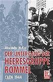 Der Untergang der Heeresgruppe Rommel: Caen 1944