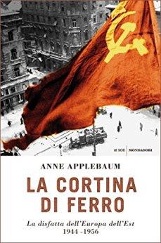 La cortina di ferro: La disfatta dell'Europa dell'Est. 1944-1956 di [Applebaum, Anne]