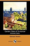 Garden Cities of To-Morrow (Illustrated Edition) (Dodo Press) by Ebenezer Howard (2009-02-20)