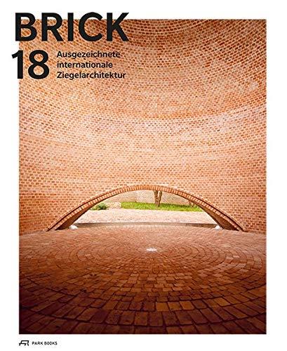 Brick 18: Ausgezeichnete Internationale Ziegelarchitektur