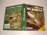 El libro de los acuarios: Los peces y las plantas del acuario de agua dulce con instrucciones para el montaje y cuidado.Capítulo especial: el reproductora de los peces. (Mundo animal)