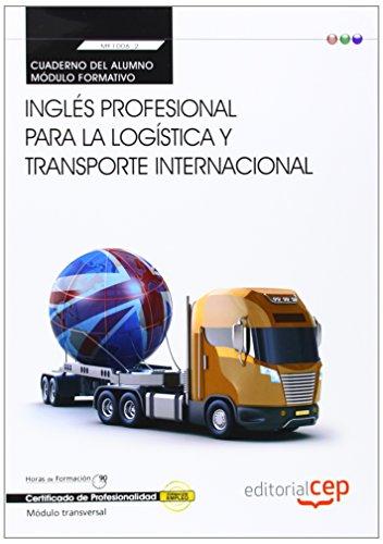 Cuaderno del alumno Inglés profesional para la logística y transporte internacional (Transversal: MF1006_2). Certificados de Profesionalidad