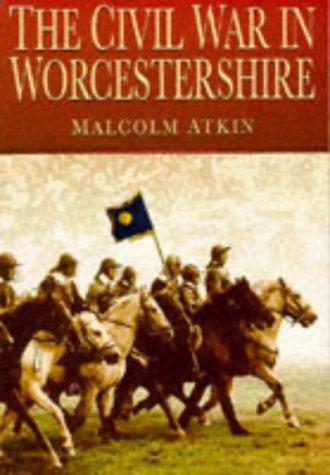 The Civil War in Worcestershire (Regional Series)