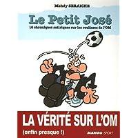 Le Petit Jose : 16 chroniques satiriques sur les coulisses de l'OM